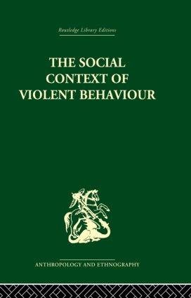 The Social Context of Violent Behaviour: A Social Anthropological Study in an Israeli Immigrant Town, 1st Edition (Paperback) book cover