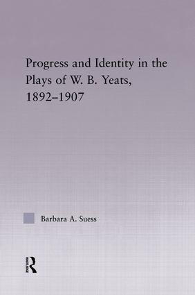 Progress & Identity in the Plays of W.B. Yeats, 1892-1907 (Paperback) book cover