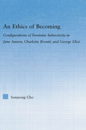 An Ethics of Becoming: Configurations of Feminine Subjectivity in Jane Austen Charlotte Bronte, and George Eliot (Paperback) book cover