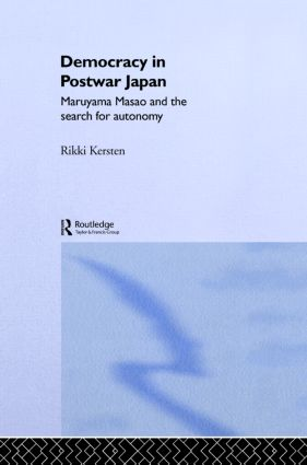 Democracy in Post-War Japan: Maruyama Masao and the Search for Autonomy, 1st Edition (Paperback) book cover