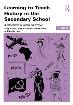 Learning to Teach History in the Secondary School: A companion to school experience, 4th Edition (Paperback) book cover