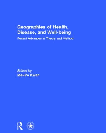 Geographies of Health, Disease and Well-being: Recent Advances in Theory and Method, 1st Edition (Hardback) book cover