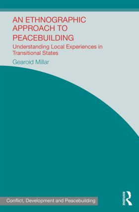 An Ethnographic Approach to Peacebuilding: Understanding Local Experiences in Transitional States (Hardback) book cover