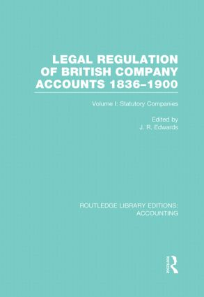 Legal Regulation of British Company Accounts 1836-1900 (RLE Accounting): Volume 1 (Hardback) book cover