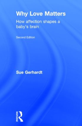 Why Love Matters: How affection shapes a baby's brain, 2nd Edition (Hardback) book cover