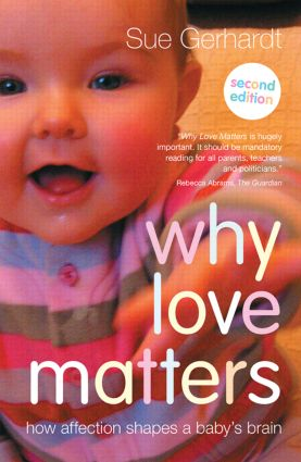 Why Love Matters: How affection shapes a baby's brain, 2nd Edition (Paperback) book cover