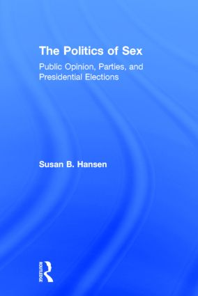 The Politics of Sex: Public Opinion, Parties, and Presidential Elections book cover