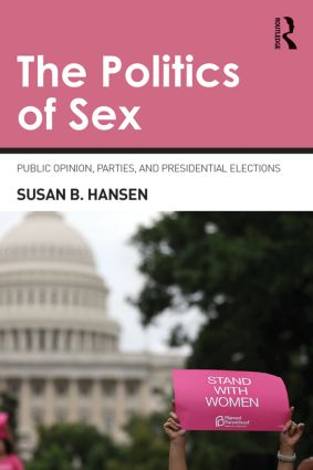 The Politics of Sex: Public Opinion, Parties, and Presidential Elections (Paperback) book cover