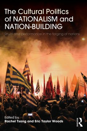 The Cultural Politics of Nationalism and Nation-Building: Ritual and performance in the forging of nations, 1st Edition (Paperback) book cover