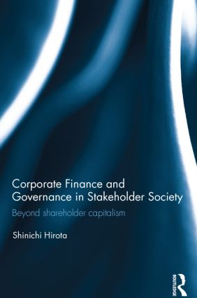 Corporate Finance and Governance in Stakeholder Society: Beyond shareholder capitalism, 1st Edition (Hardback) book cover