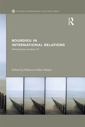 Bourdieu in International Relations: Rethinking Key Concepts in IR (Paperback) book cover