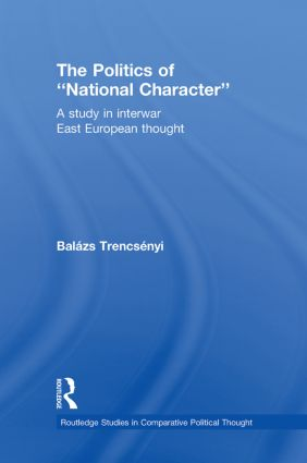 The Politics of National Character: A Study in Interwar East European Thought book cover