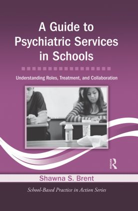 A Guide to Psychiatric Services in Schools: Understanding Roles, Treatment, and Collaboration, 1st Edition (Hardback) book cover