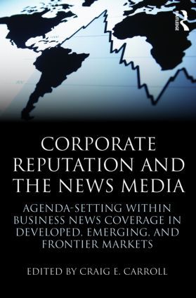 Corporate Reputation and the News Media: Agenda-setting within Business News Coverage in Developed, Emerging, and Frontier Markets (Paperback) book cover