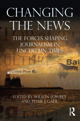 Changing the News: The Forces Shaping Journalism in Uncertain Times (Paperback) book cover