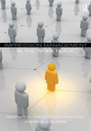 Impression Management in the Workplace: Research, Theory and Practice, 1st Edition (Paperback) book cover