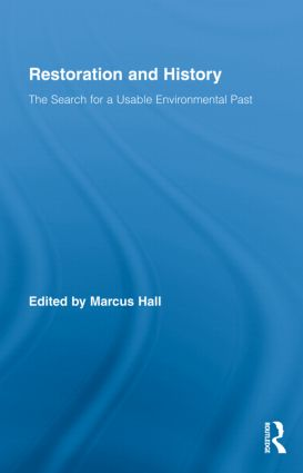 Restoration and History: The Search for a Usable Environmental Past (Hardback) book cover