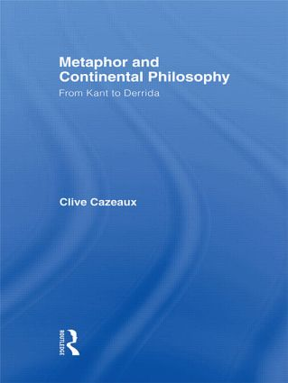 Metaphor and Continental Philosophy: From Kant to Derrida, 1st Edition (Paperback) book cover