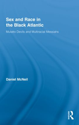 Sex and Race in the Black Atlantic: Mulatto Devils and Multiracial Messiahs (Hardback) book cover