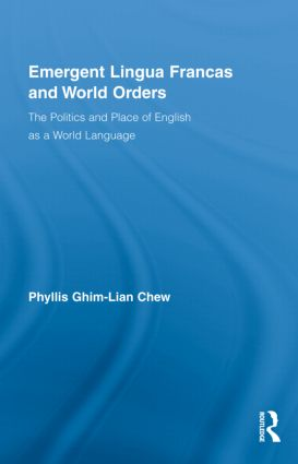 Emergent Lingua Francas and World Orders: The Politics and Place of English as a World Language (Hardback) book cover