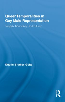 Queer Temporalities in Gay Male Representation: Tragedy, Normativity, and Futurity (Hardback) book cover