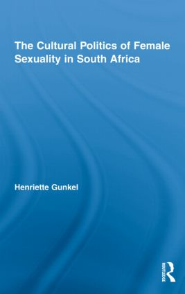The Cultural Politics of Female Sexuality in South Africa: 1st Edition (Hardback) book cover