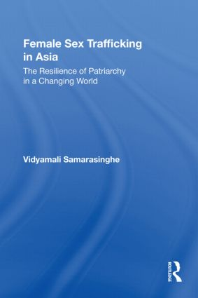 Female Sex Trafficking in Asia: The Resilience of Patriarchy in a Changing World book cover