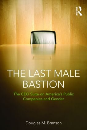 The Last Male Bastion: Gender and the CEO Suite in America's Public Companies (Paperback) book cover