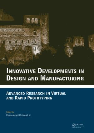 Innovative Developments in Design and Manufacturing: Advanced Research in Virtual and Rapid Prototyping -- Proceedings of VRP4, Oct. 2009, Leiria, Portugal, 1st Edition (Hardback) book cover
