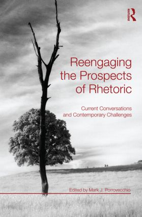 Reengaging the Prospects of Rhetoric: Current Conversations and Contemporary Challenges (Paperback) book cover