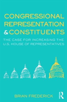 Congressional Representation & Constituents: The Case for Increasing the U.S. House of Representatives (Paperback) book cover