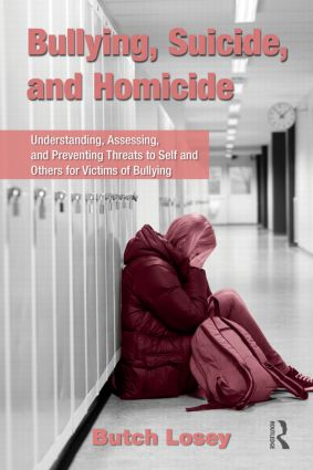 Bullying, Suicide, and Homicide: Understanding, Assessing, and Preventing Threats to Self and Others for Victims of Bullying (Paperback) book cover