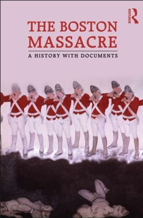 The Boston Massacre: A History with Documents, 1st Edition (Paperback) book cover