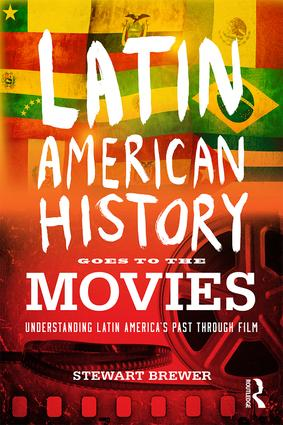 Latin American History Goes to the Movies: Understanding Latin America's Past through Film, 1st Edition (Paperback) book cover