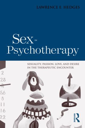 Sex in Psychotherapy: Sexuality, Passion, Love, and Desire in the Therapeutic Encounter (Hardback) book cover