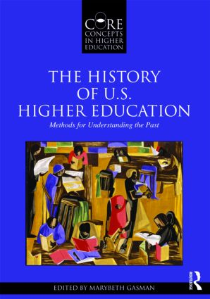 The History of U.S. Higher Education - Methods for Understanding the Past