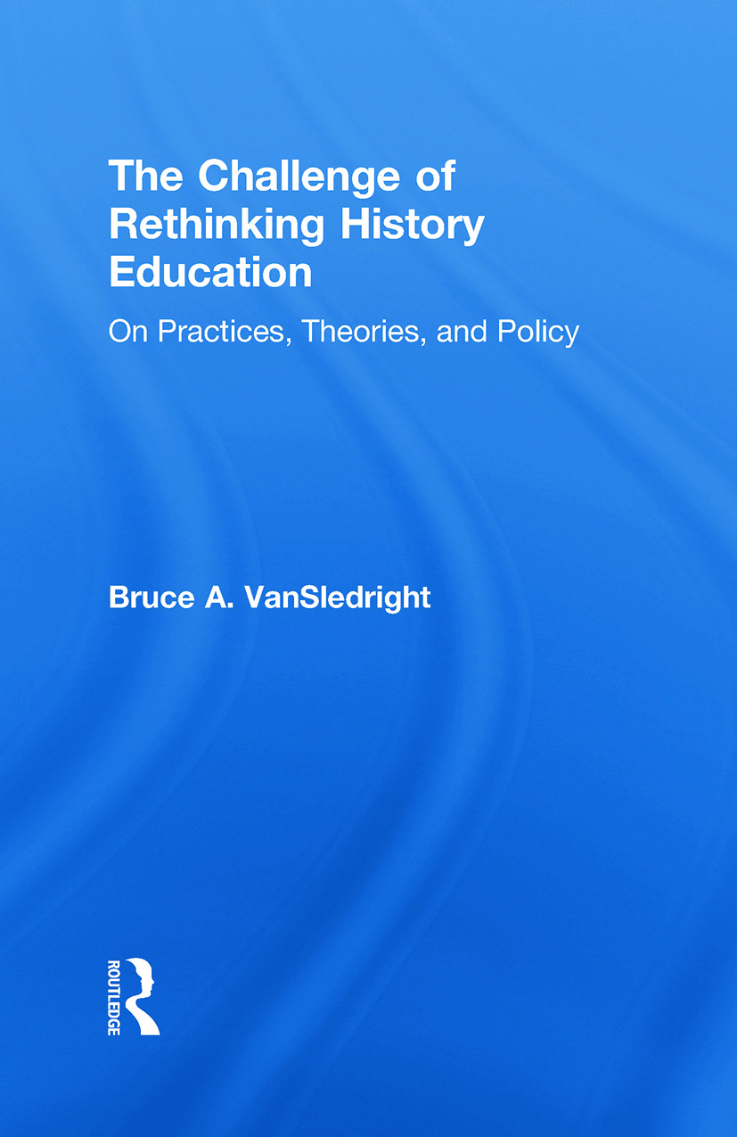 The Challenge of Rethinking History Education: On Practices, Theories, and Policy, 1st Edition (Hardback) book cover