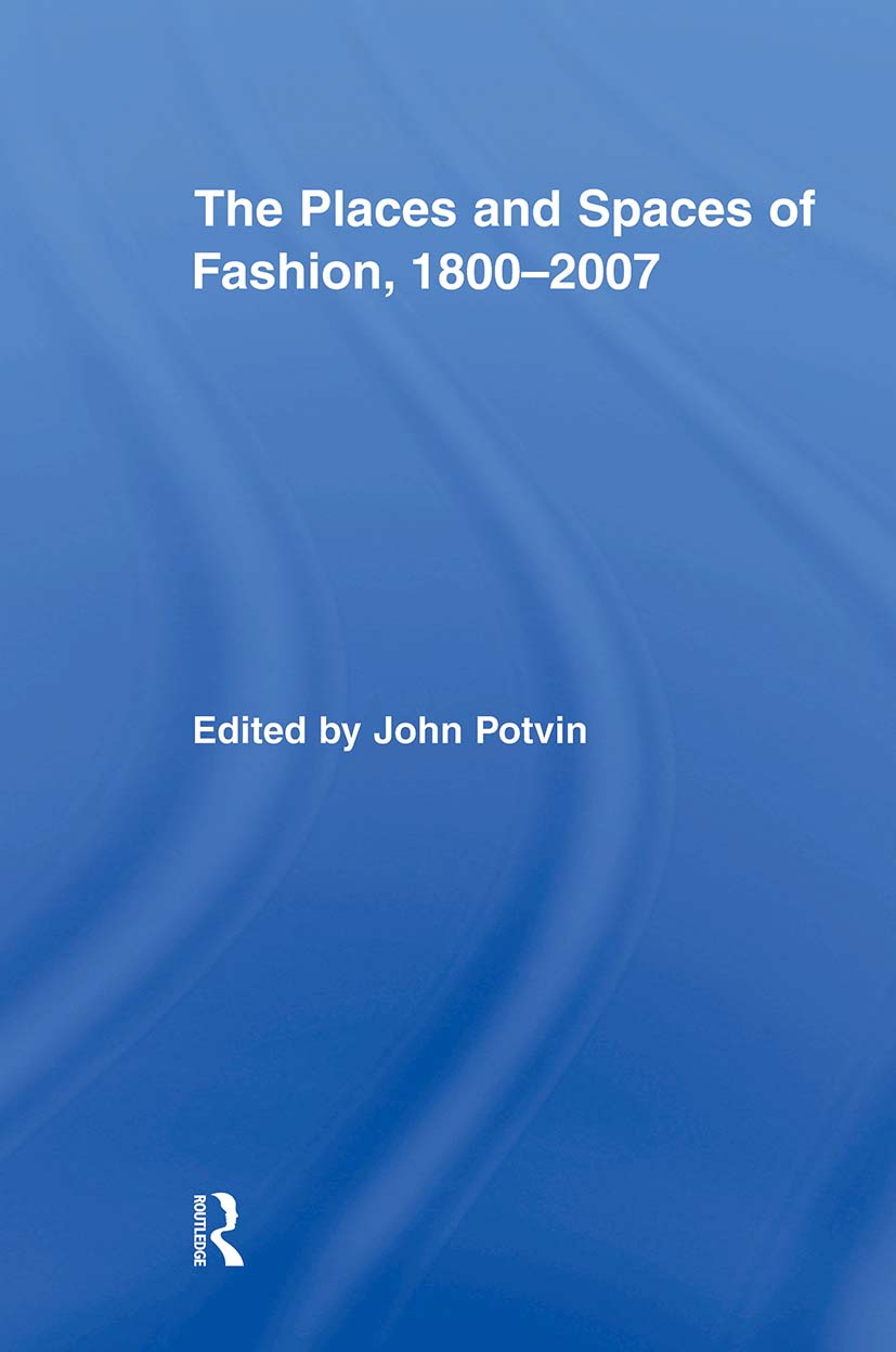 The Places and Spaces of Fashion, 1800-2007 (Paperback) book cover