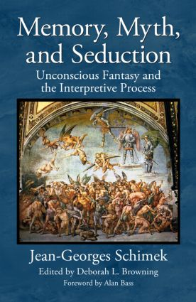 Memory, Myth, and Seduction: Unconscious Fantasy and the Interpretive Process, 1st Edition (Hardback) book cover