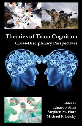 Theories of Team Cognition: Cross-Disciplinary Perspectives (Hardback) book cover