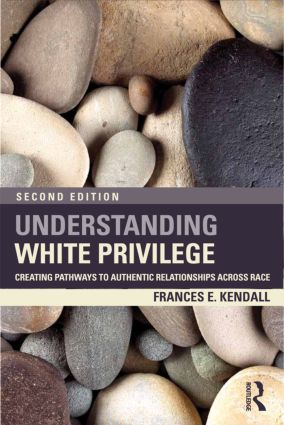 Understanding White Privilege: Creating Pathways to Authentic Relationships Across Race, 2nd Edition (Paperback) book cover