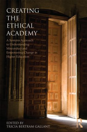 Creating the Ethical Academy: A Systems Approach to Understanding Misconduct and Empowering Change (Paperback) book cover