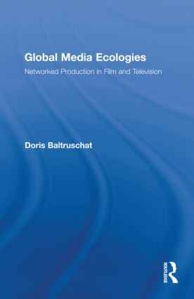 Global Media Ecologies: Networked Production in Film and Television (Hardback) book cover