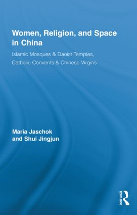 Women, Religion, and Space in China: Islamic Mosques & Daoist Temples, Catholic Convents & Chinese Virgins (Hardback) book cover