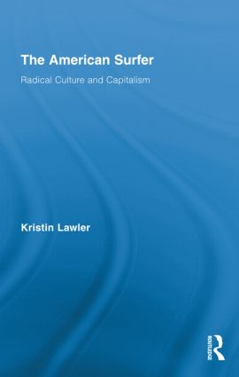 The American Surfer: Radical Culture and Capitalism, 1st Edition (Hardback) book cover