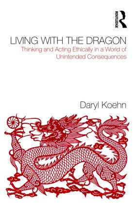 Living With the Dragon: Acting Ethically in a World of Unintended Consequences (Paperback) book cover
