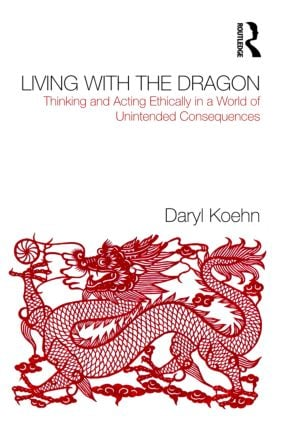 Living With the Dragon: Acting Ethically in a World of Unintended Consequences, 1st Edition (Paperback) book cover