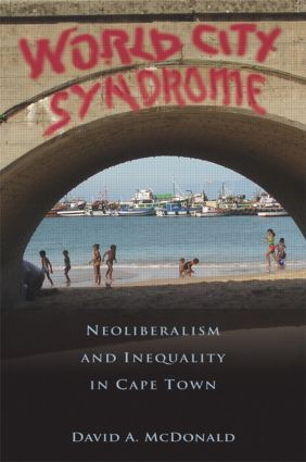 World City Syndrome: Neoliberalism and Inequality in Cape Town, 1st Edition (Paperback) book cover