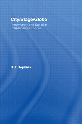City/Stage/Globe: Performance and Space in Shakespeare's London, 1st Edition (Paperback) book cover