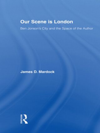 Our Scene is London: Ben Jonson's City and the Space of the Author (Paperback) book cover